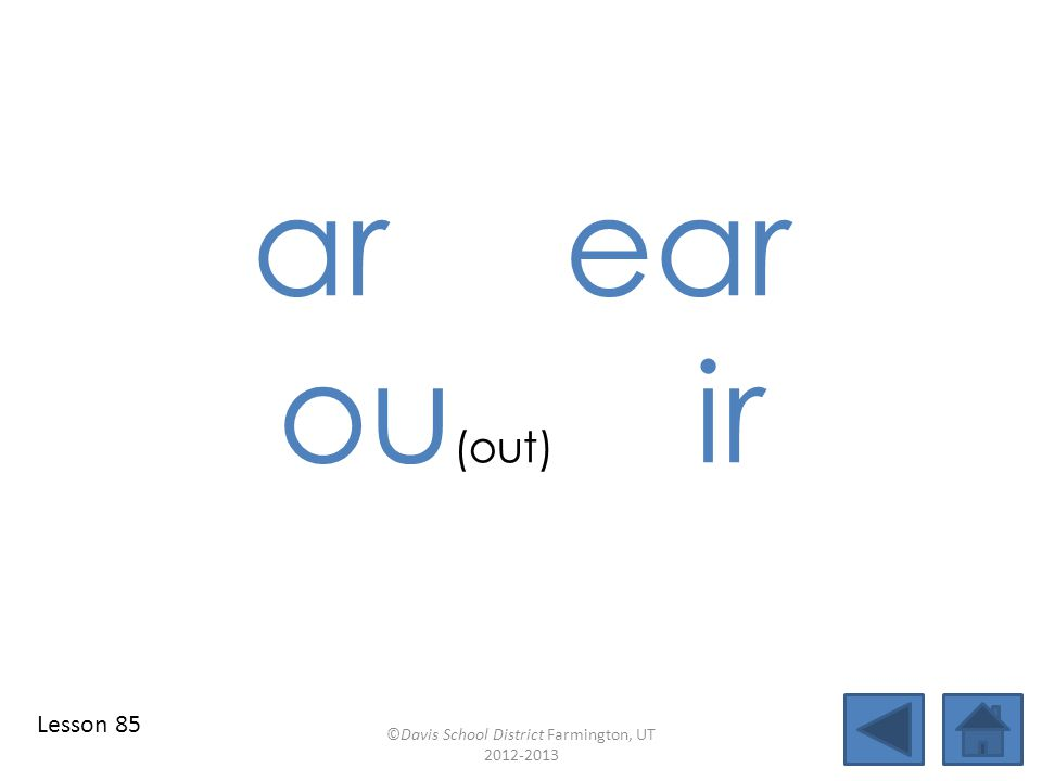 arear ou (out) ir ©Davis School District Farmington, UT 2012-2013 Lesson 85