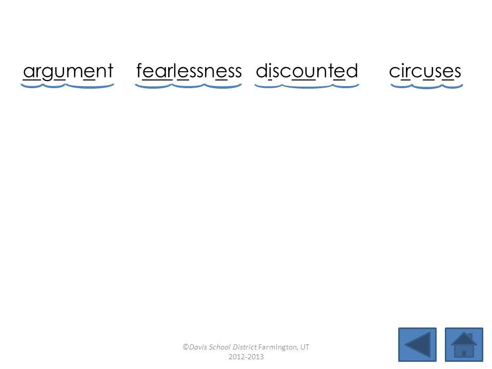 argument fearlessnessdiscountedcircuses clearercloudybarterstirring darlingthirtytearfuldugout ©Davis School District Farmington, UT 2012-2013