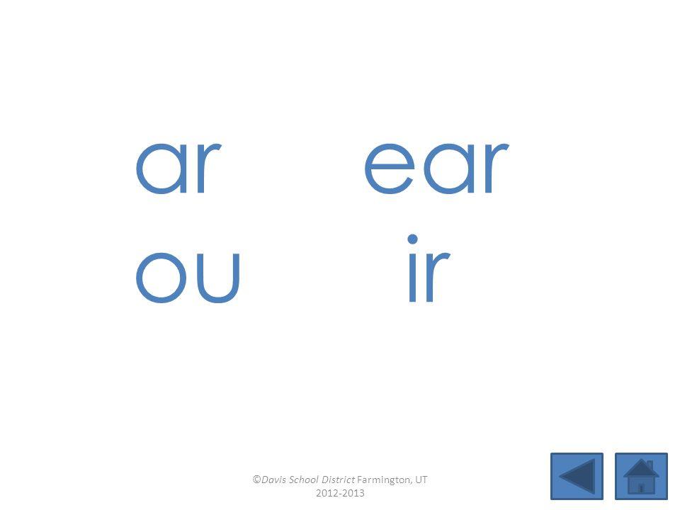 ar ear ou ir ©Davis School District Farmington, UT 2012-2013