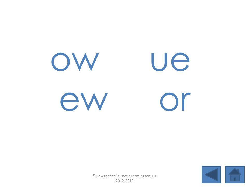 ow ue ewor ©Davis School District Farmington, UT 2012-2013