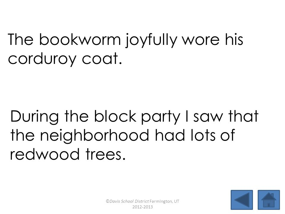 The bookworm joyfully wore his corduroy coat. During the block party I saw that the neighborhood had lots of redwood trees. ©Davis School District Far