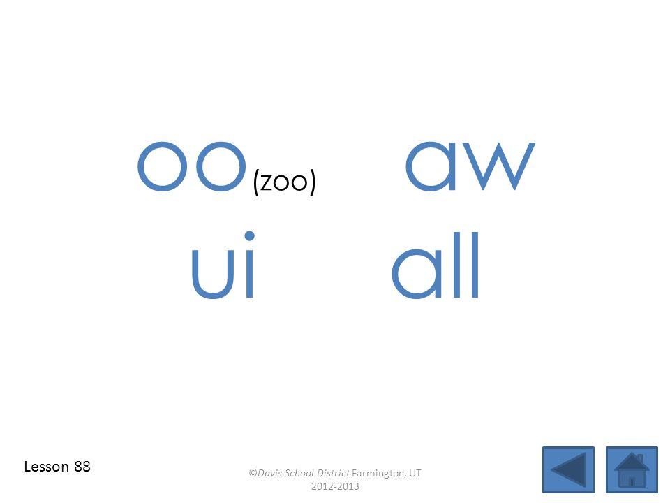oo (zoo) aw uiall ©Davis School District Farmington, UT 2012-2013 Lesson 88