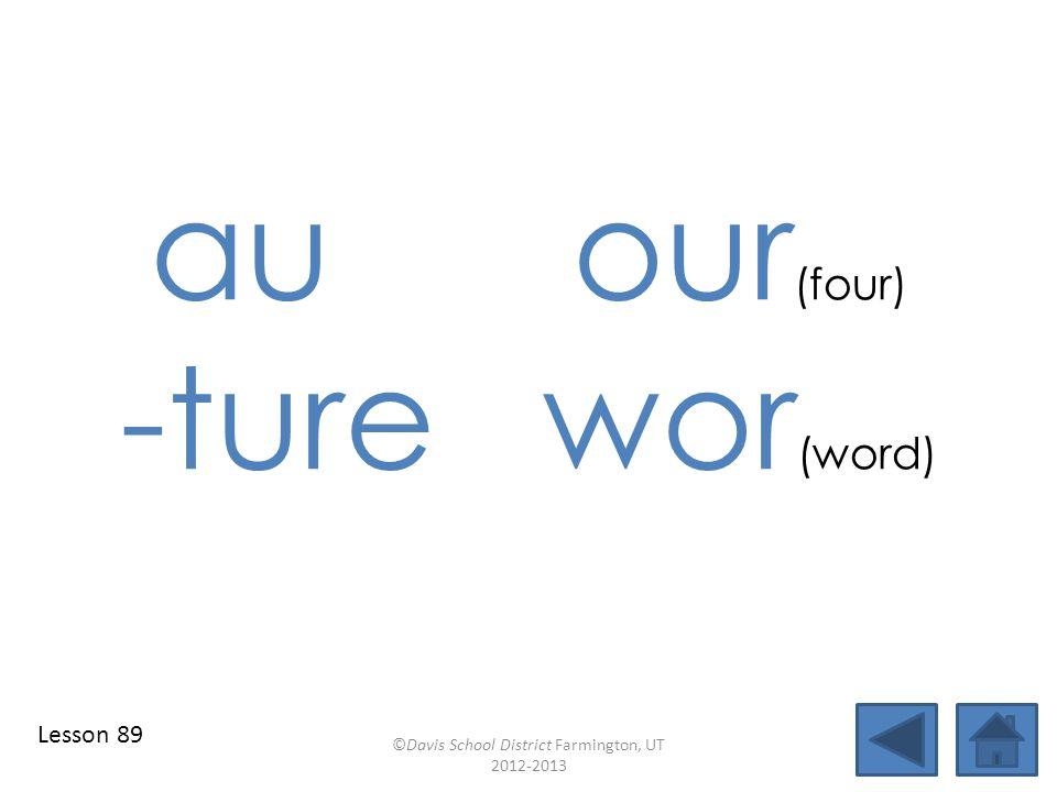 auour (four) -turewor (word) ©Davis School District Farmington, UT 2012-2013 Lesson 89