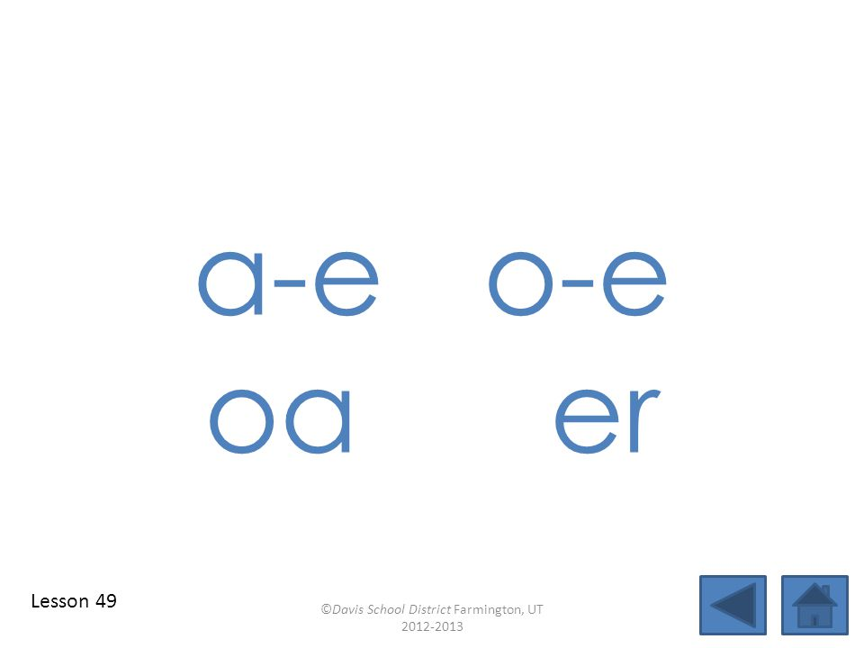 a-e o-e oaer Lesson 49 ©Davis School District Farmington, UT 2012-2013
