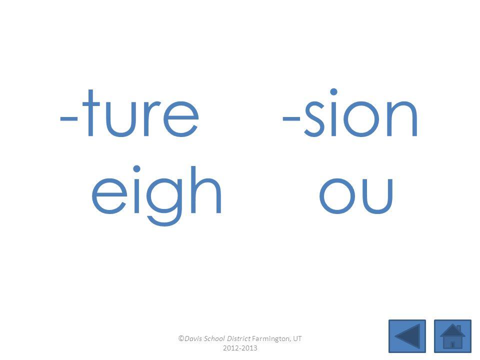 -ture-sion eigh ou ©Davis School District Farmington, UT 2012-2013