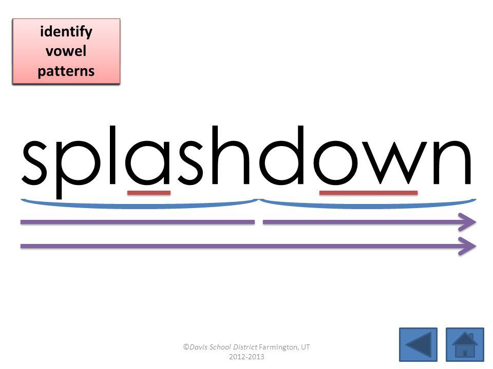 splashdown blend together identify vowel patterns blend individual syllables identify vowel patterns blend individual syllables identify vowel patterns ©Davis School District Farmington, UT 2012-2013