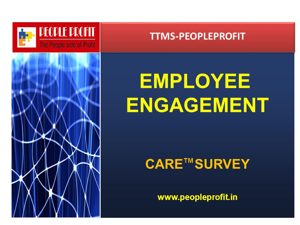EMPLOYEE ENGAGEMENT CARE TM SURVEY www.peopleprofit.in TTMS-PEOPLEPROFIT TTMS-PEOPLEPROFIT