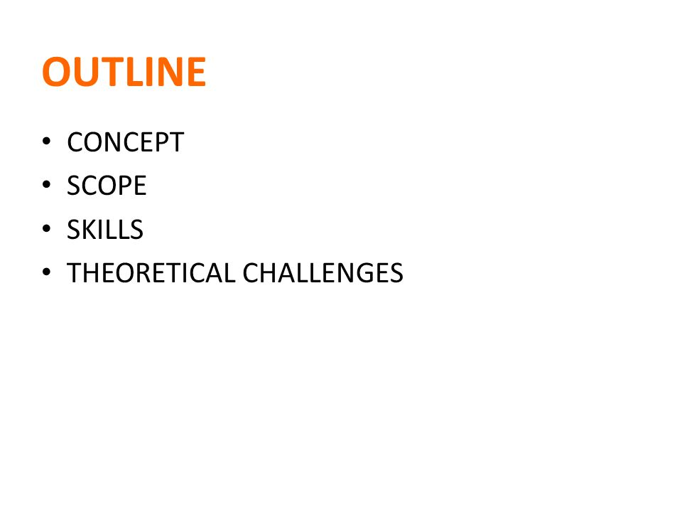 CONCEPT SCOPE SKILLS THEORETICAL CHALLENGES OUTLINE