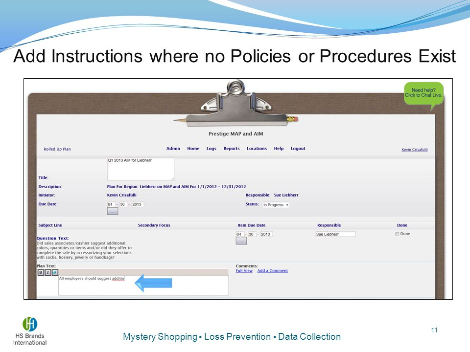 Mystery Shopping ▪ Loss Prevention ▪ Data Collection Add Instructions where no Policies or Procedures Exist 11