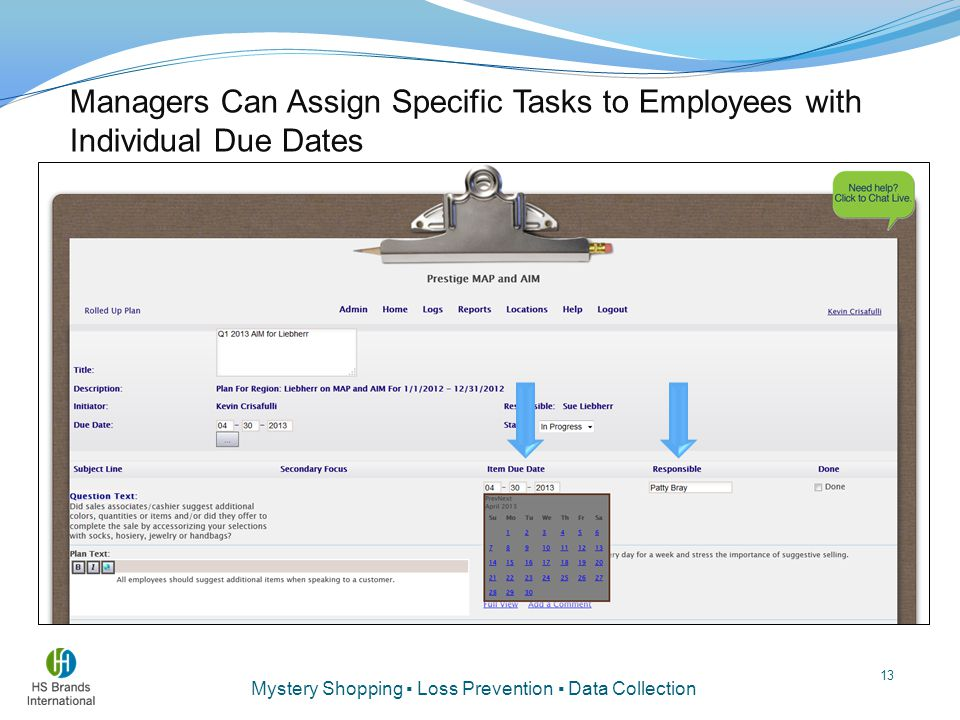 Mystery Shopping ▪ Loss Prevention ▪ Data Collection Managers Can Assign Specific Tasks to Employees with Individual Due Dates 13