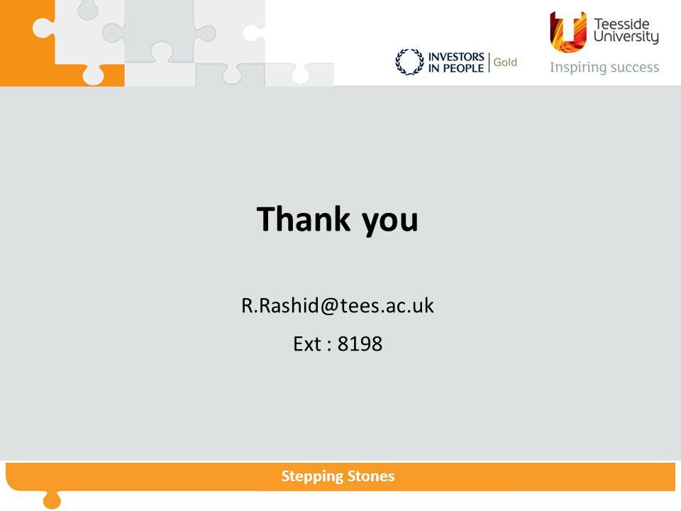 Stepping Stones Thank you R.Rashid@tees.ac.uk Ext : 8198