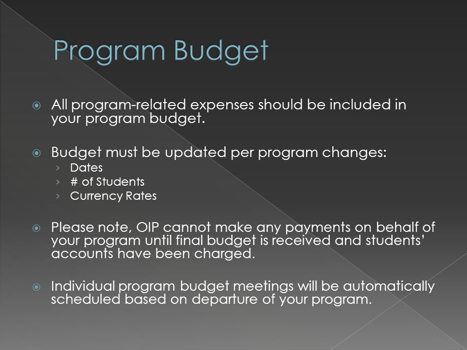  All program-related expenses should be included in your program budget.  Budget must be updated per program changes: › Dates › # of Students › Curr