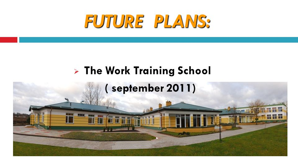 FUTURE PLANS:  The Work Training School ( september 2011)