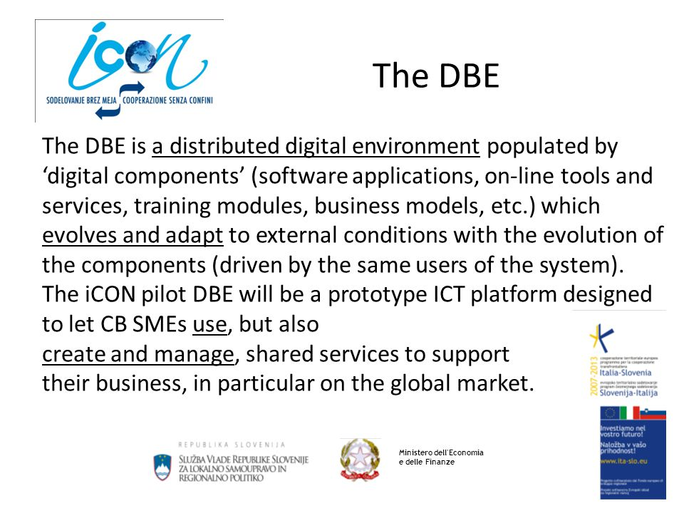 The DBE Ministero dell'Economia e delle Finanze The DBE is a distributed digital environment populated by 'digital components' (software applications,