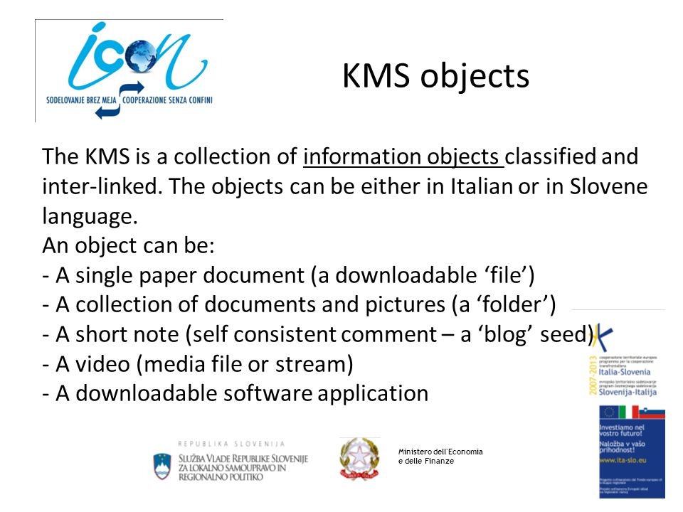 KMS objects Ministero dell Economia e delle Finanze The KMS is a collection of information objects classified and inter-linked.