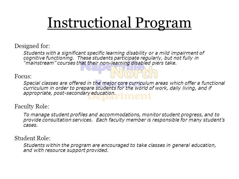 Instructional Program Designed for: Students with a significant specific learning disability or a mild impairment of cognitive functioning.