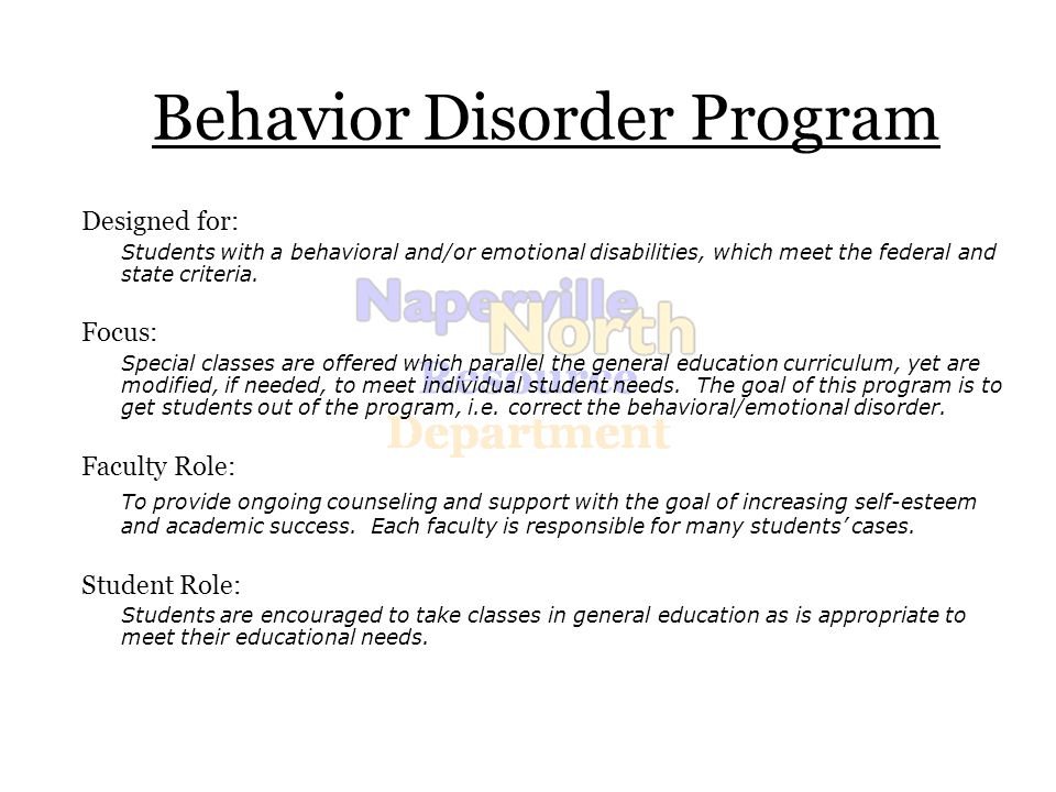Behavior Disorder Program Designed for: Students with a behavioral and/or emotional disabilities, which meet the federal and state criteria.