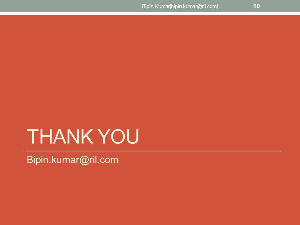 THANK YOU Bipin.kumar@ril.com Bipin.Kumar[bipin.kumar@ril.com] 10