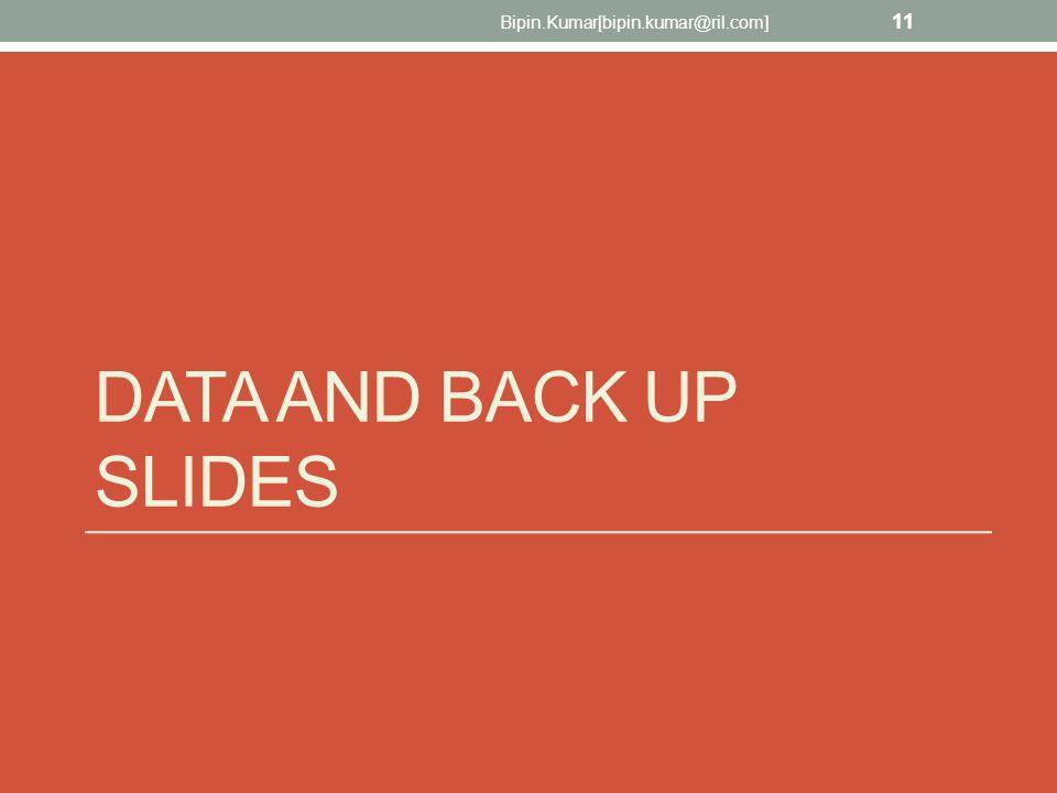 DATA AND BACK UP SLIDES Bipin.Kumar[bipin.kumar@ril.com] 11