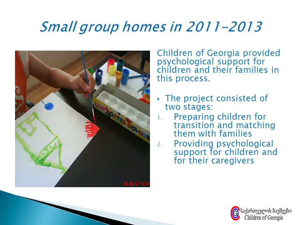 Children of Georgia provided psychological support for children and their families in this process.  The project consisted of two stages: 1. Preparin