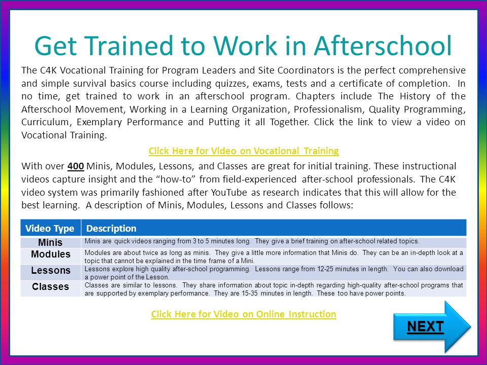 Get Trained to Work in Afterschool The C4K Vocational Training for Program Leaders and Site Coordinators is the perfect comprehensive and simple survival basics course including quizzes, exams, tests and a certificate of completion.