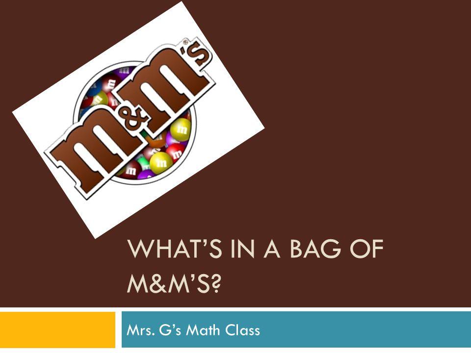 WHAT'S IN A BAG OF M&M'S Mrs. G's Math Class