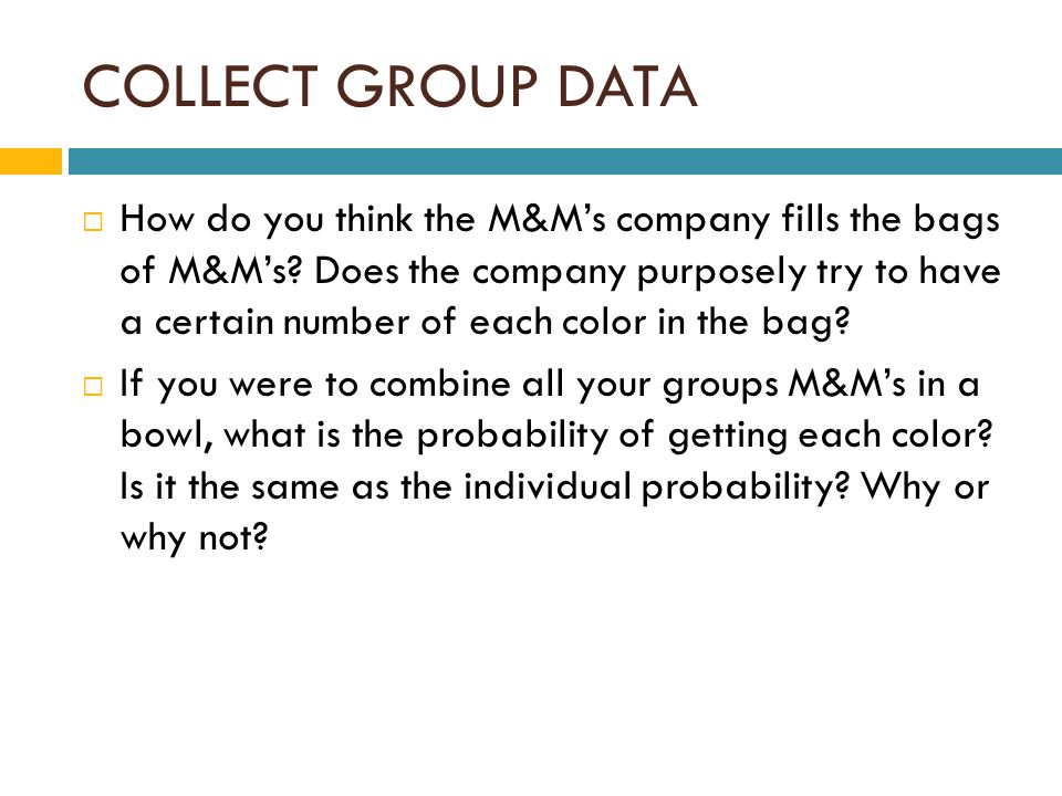 COLLECT GROUP DATA  How do you think the M&M's company fills the bags of M&M's.