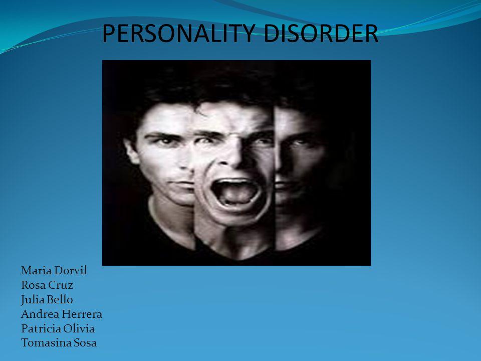 PERSONALITY DISORDER Maria Dorvil Rosa Cruz Julia Bello Andrea Herrera Patricia Olivia Tomasina Sosa