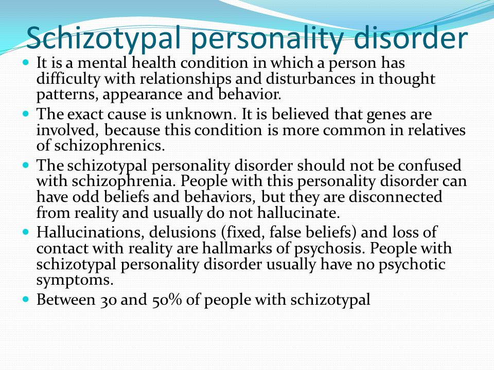Schizotypal personality disorder It is a mental health condition in which a person has difficulty with relationships and disturbances in thought patterns, appearance and behavior.