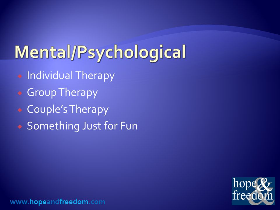 www.hopeandfreedom.com  Individual Therapy  Group Therapy  Couple's Therapy  Something Just for Fun
