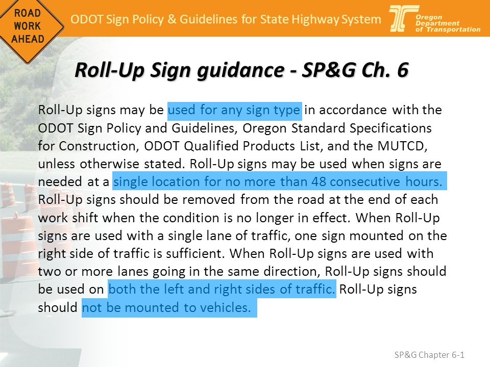 ODOT Sign Policy & Guidelines for State Highway System SP&G Chapter 6-1 Roll-Up Sign guidance - SP&G Ch. 6 Roll-Up signs may be used for any sign type
