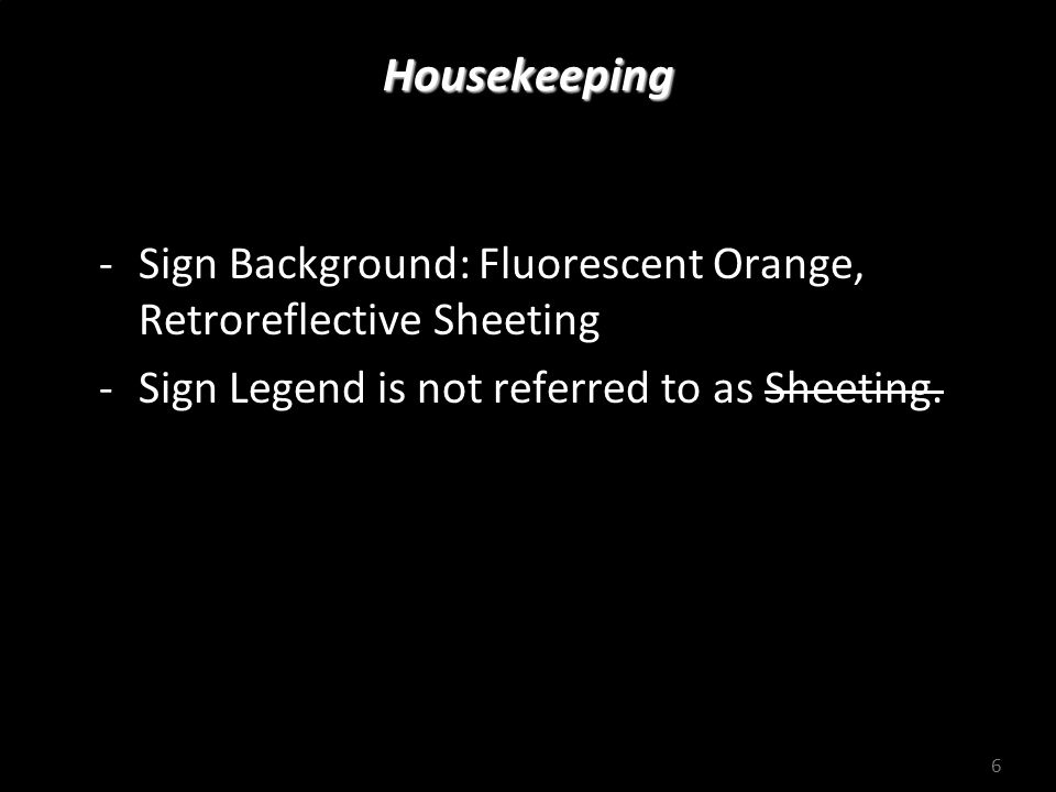 ODOT Sign Policy & Guidelines for State Highway System Individual Signs – Remove Reference 6 Housekeeping -Sign Background: Fluorescent Orange, Retror