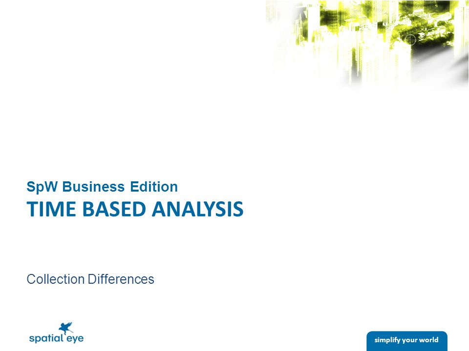 simplify your world SpW Business Edition TIME BASED ANALYSIS Collection Differences