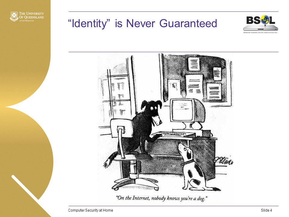 Computer Security at HomeSlide 4 Identity is Never Guaranteed