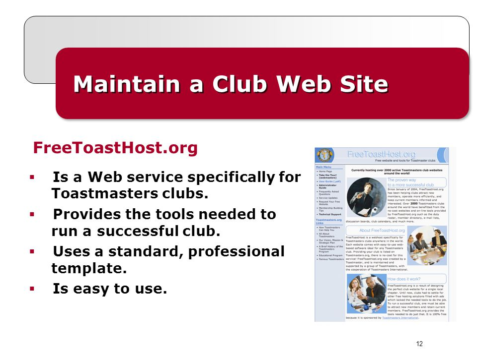 12 Maintain a Club Web Site  Is a Web service specifically for Toastmasters clubs.