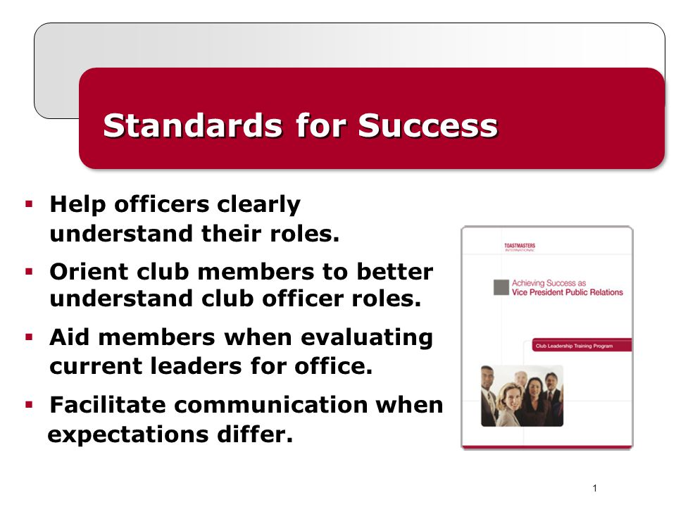1  Help officers clearly understand their roles.  Orient club members to better understand club officer roles.  Aid members when evaluating current