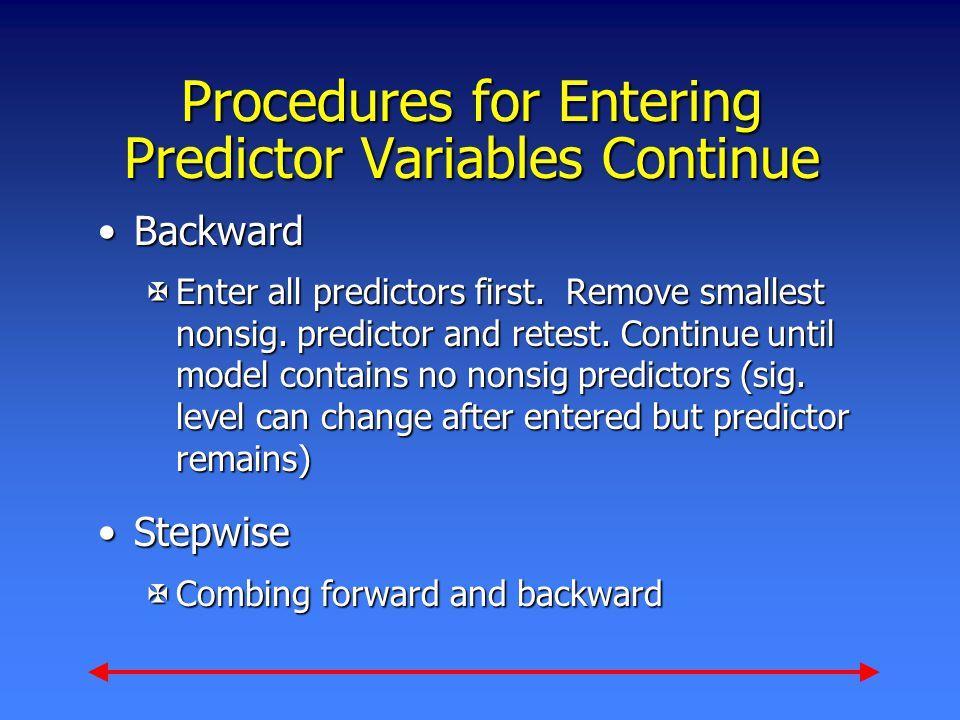Procedures for Entering Predictor Variables Continue BackwardBackward XEnter all predictors first.