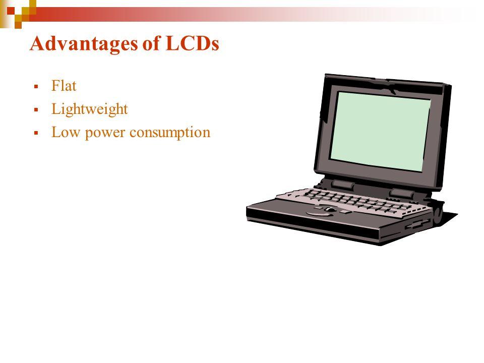 Advantages of LCDs FFlat LLightweight LLow power consumption