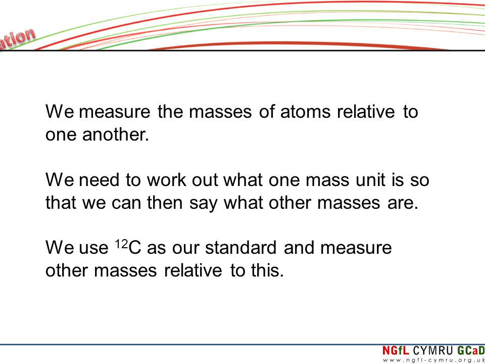 We measure the masses of atoms relative to one another.