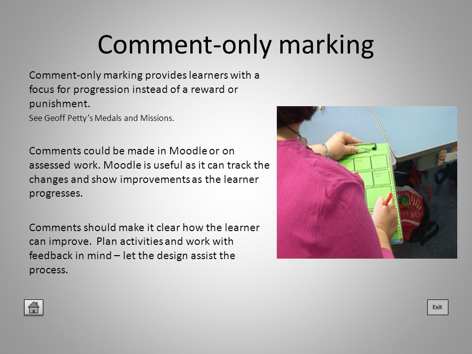 Comment-only marking Comment-only marking provides learners with a focus for progression instead of a reward or punishment.
