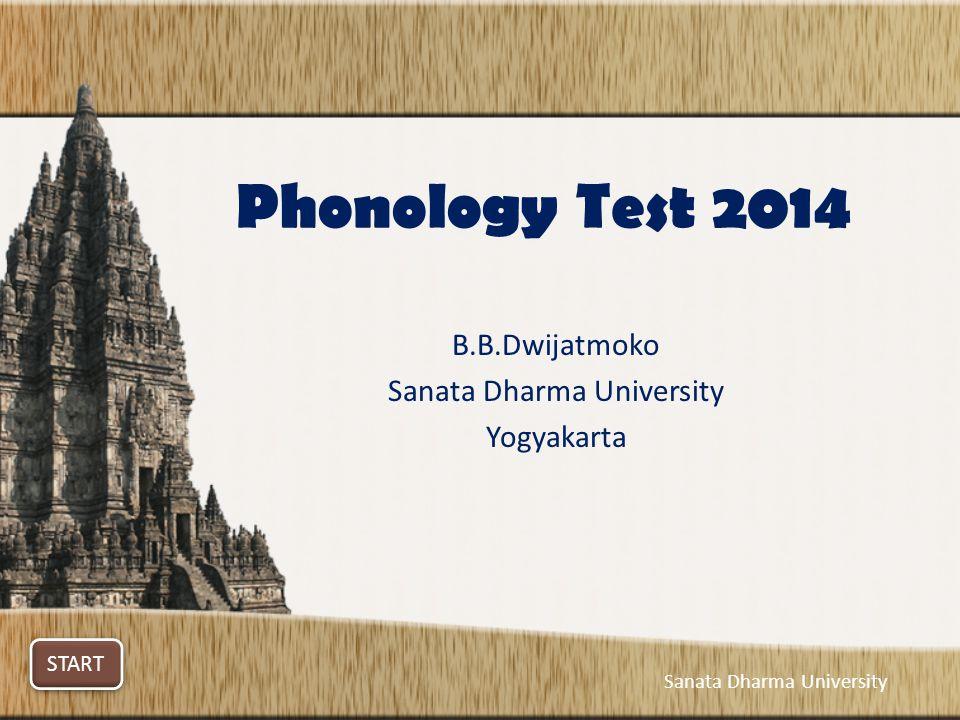 Phonology Test 2014 B.B.Dwijatmoko Sanata Dharma University Yogyakarta START Sanata Dharma University