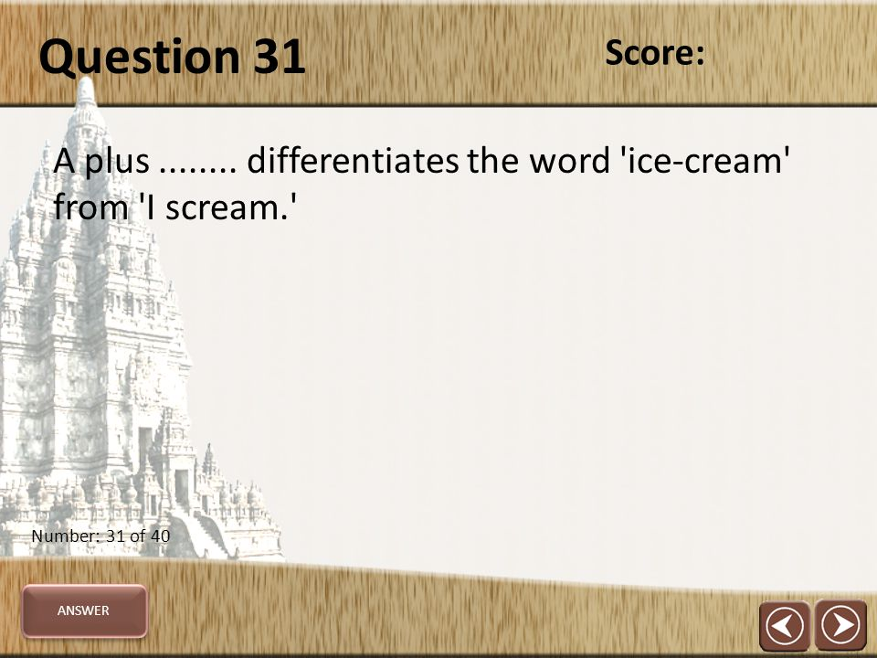 Question 31 A plus........ differentiates the word 'ice-cream' from 'I scream.' Score: Number: 31 of 40 ANSWER