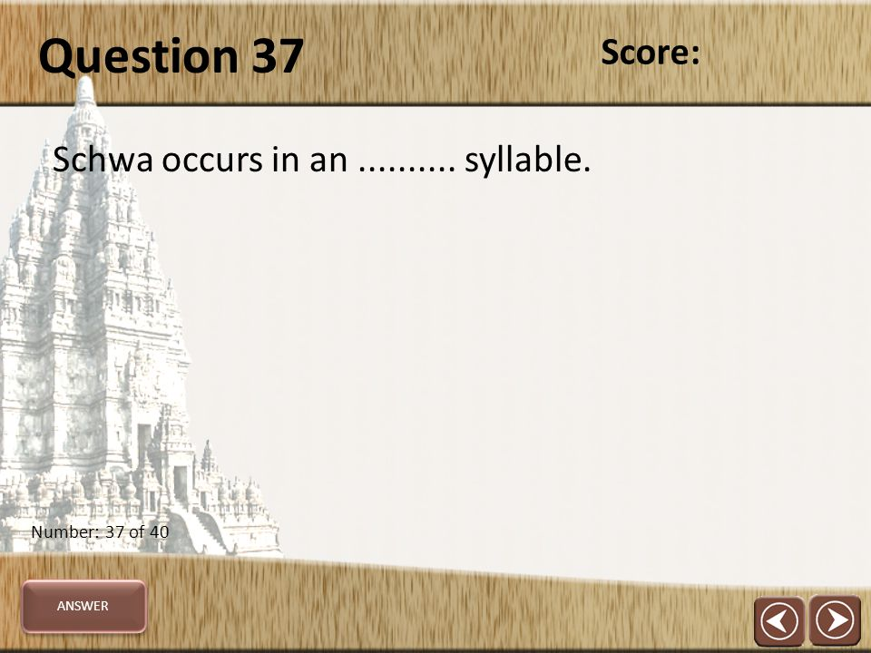 Question 37 Schwa occurs in an.......... syllable. Score: Number: 37 of 40 ANSWER