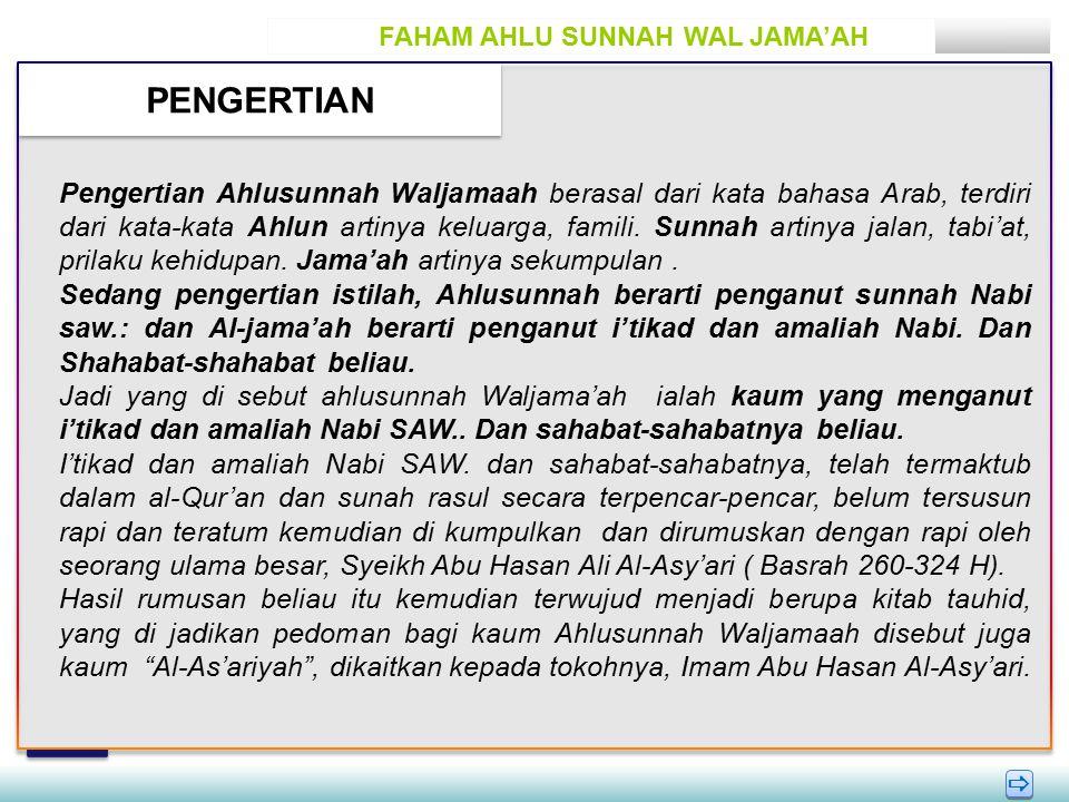 FAHAM AHLU SUNNAH WAL JAMA'AH PENGERTIAN   Pengertian Ahlusunnah Waljamaah berasal dari kata bahasa Arab, terdiri dari kata-kata Ahlun artinya keluarga, famili.