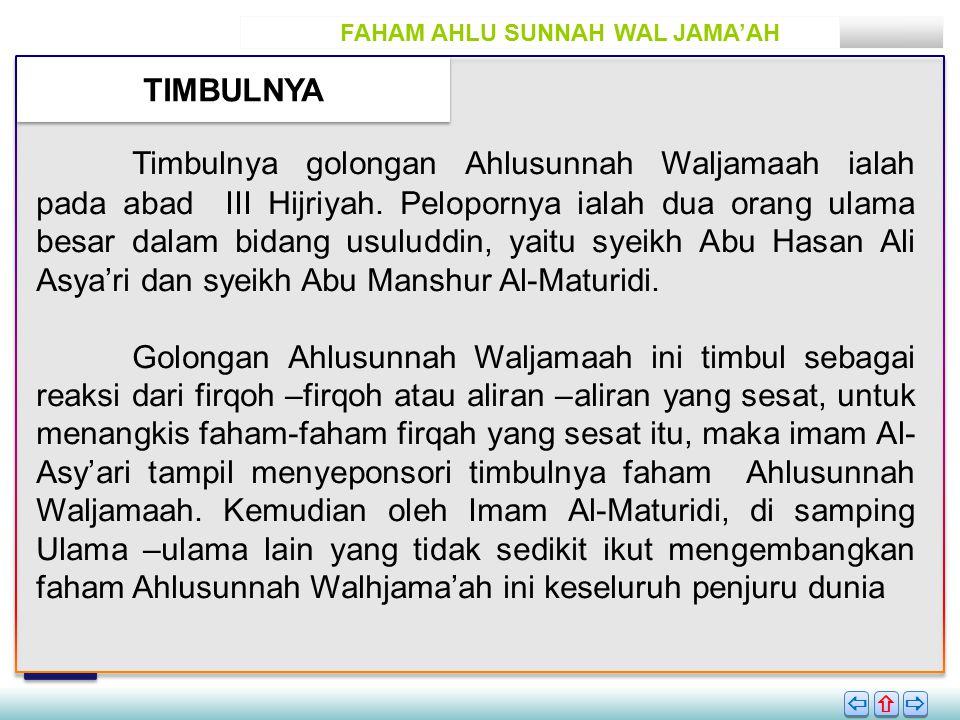 FAHAM AHLU SUNNAH WAL JAMA'AH TIMBULNYA       Timbulnya golongan Ahlusunnah Waljamaah ialah pada abad III Hijriyah.