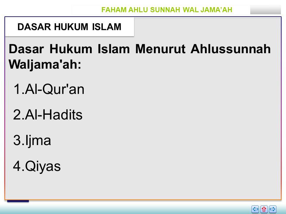 FAHAM AHLU SUNNAH WAL JAMA'AH DASAR HUKUM ISLAM       Dasar Hukum Islam Menurut Ahlussunnah Waljama ah: 1.Al-Qur an 2.Al-Hadits 3.Ijma 4.Qiyas