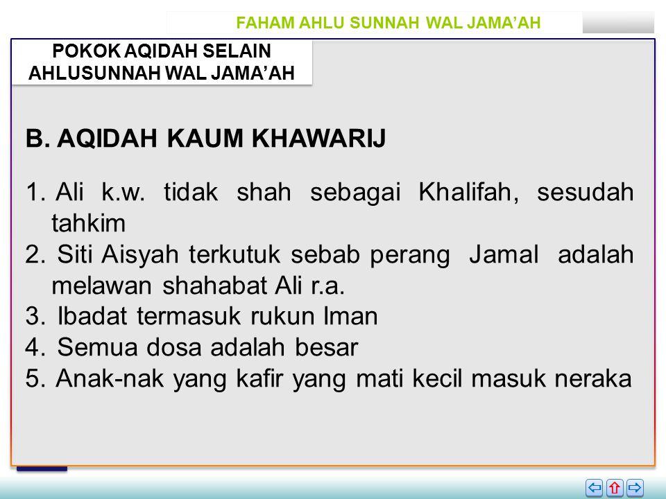 FAHAM AHLU SUNNAH WAL JAMA'AH POKOK AQIDAH SELAIN AHLUSUNNAH WAL JAMA'AH       B.