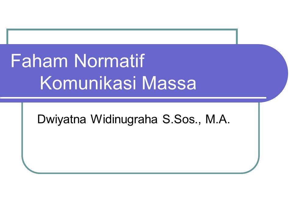 Faham Normatif Komunikasi Massa Dwiyatna Widinugraha S.Sos., M.A.