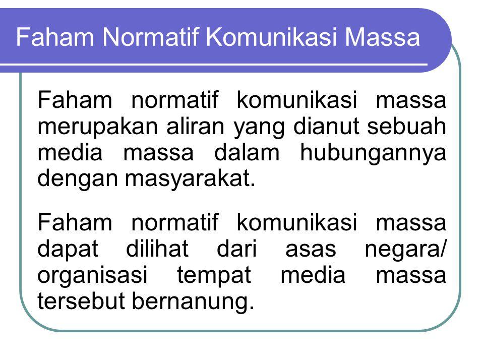 Faham Normatif Komunikasi Massa Faham normatif komunikasi massa merupakan aliran yang dianut sebuah media massa dalam hubungannya dengan masyarakat. F