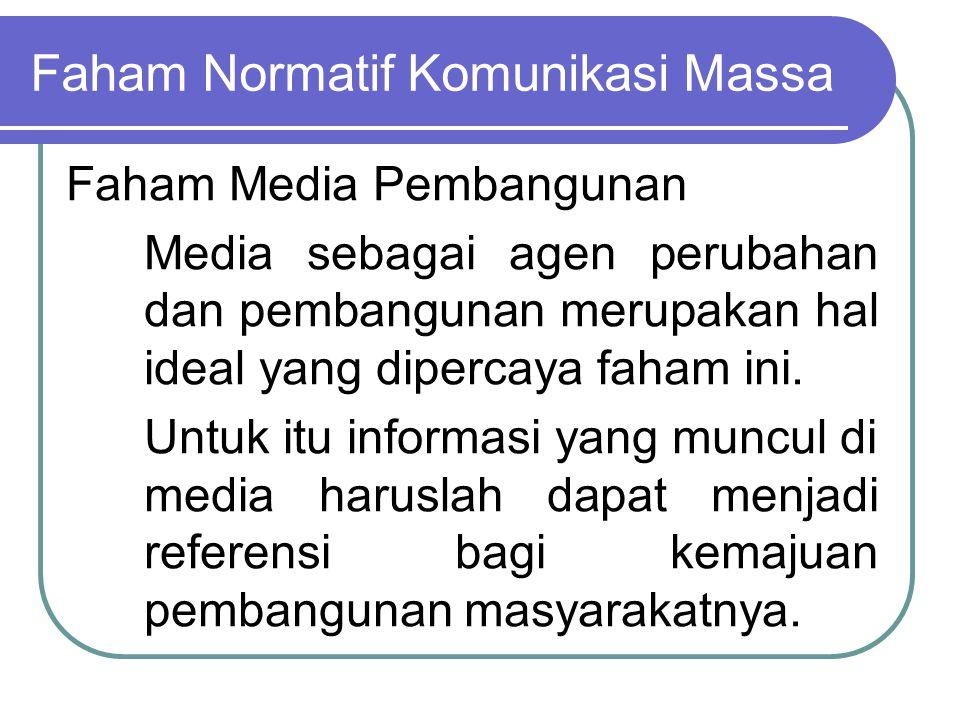 Faham Normatif Komunikasi Massa Faham Media Pembangunan Media sebagai agen perubahan dan pembangunan merupakan hal ideal yang dipercaya faham ini. Unt